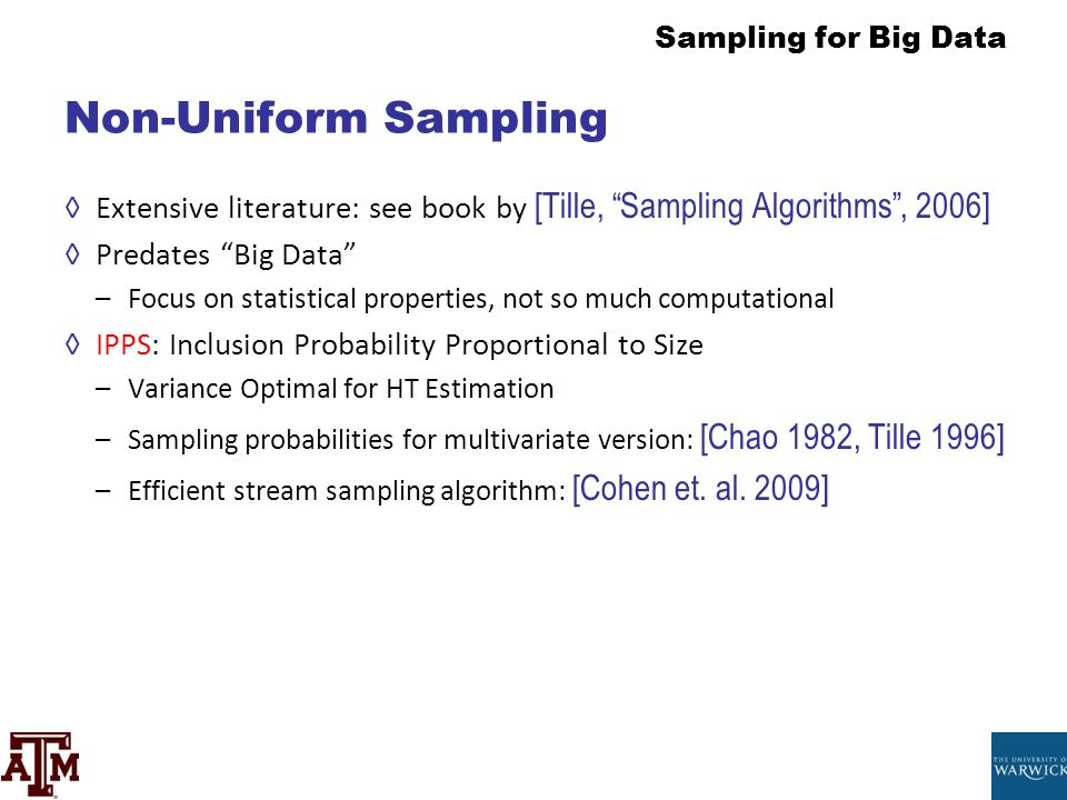 Non-Uniform Sampling Extensive literature: see book by [Tille, Sampling Algorithms , 2006] Predates Big Data